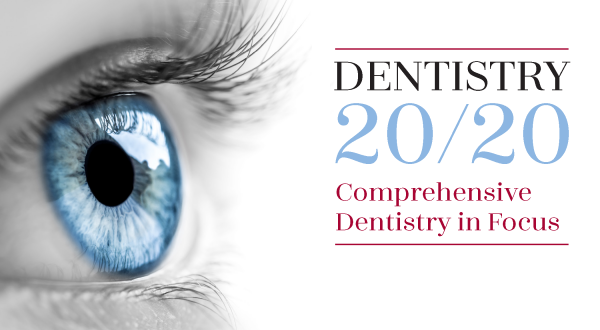 Dentistry 2020: A Comprehensive Dentistry in Focus