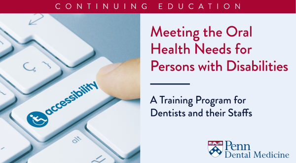 ONLINE CE: Meeting the Oral Health Needs for Persons with Disabilities
