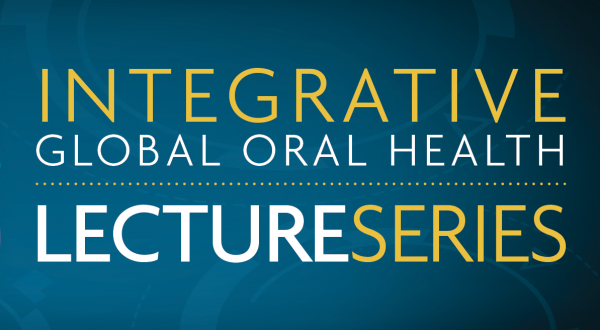 Integrative Global Oral Health Lecture Series